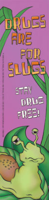 """Drugs are for Slugs -Stay Drug Free"""