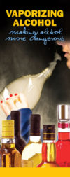 In the Know: Vaporizing Alcohol - Making Alcohol More Dangerous Pamphlet