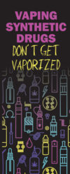 Vaping Synthetic Drugs - Don't Get Vaporized