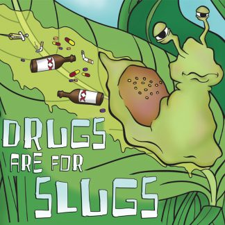 Drugs are for Slugs