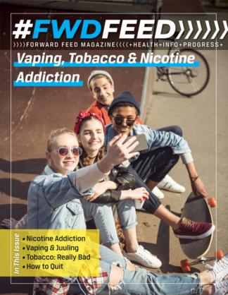 Forward Feed Magazine – Vaping, Tobacco & Nicotine Addiction Issue
