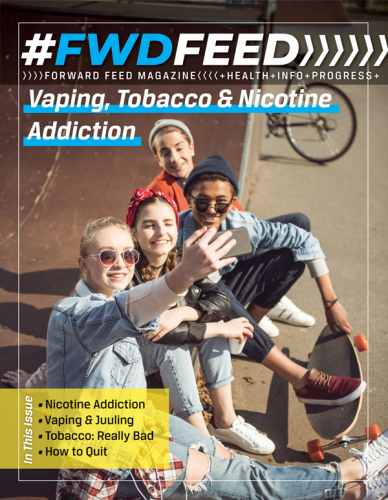 Forward Feed Magazine – Vaping, Tobacco & Nicotine Addiction Issue
