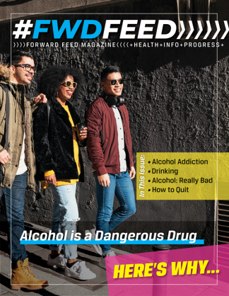 Forward Feed Magazine – Alcohol is a Dangerous Drug Issue