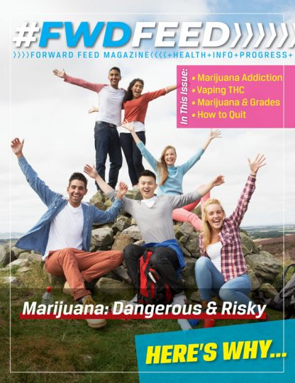 Forward Feed Magazine – Marijuana: Dangerous & Risky Issue